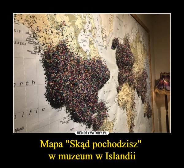 """Mapa """"Skąd pochodzisz"""" w muzeum w Islandii –"""