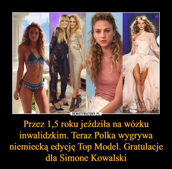 Przez 1,5 roku jeździła na wózku inwalidzkim. Teraz Polka wygrywa niemiecką edycję Top Model. Gratulacje dla Simone Kowalski –