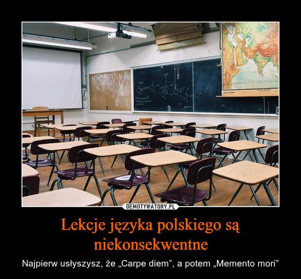 """Lekcje języka polskiego są niekonsekwentne – Najpierw usłyszysz, że """"Carpe diem"""", a potem """"Memento mori"""""""