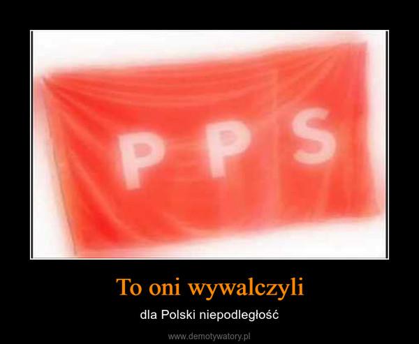 To oni wywalczyli – dla Polski niepodległość