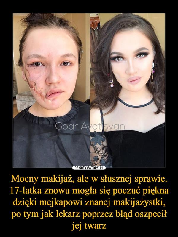 Mocny makijaż, ale w słusznej sprawie. 17-latka znowu mogła się poczuć piękna dzięki mejkapowi znanej makijażystki, po tym jak lekarz poprzez błąd oszpecił jej twarz –