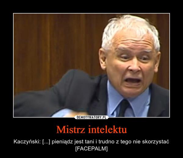 Mistrz intelektu – Kaczyński: [...] pieniądz jest tani i trudno z tego nie skorzystać [FACEPALM]