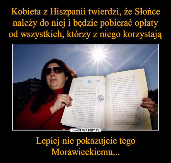 Lepiej nie pokazujcie tego Morawieckiemu... –