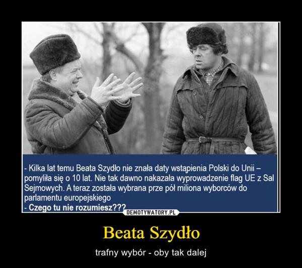 Beata Szydło – trafny wybór - oby tak dalej
