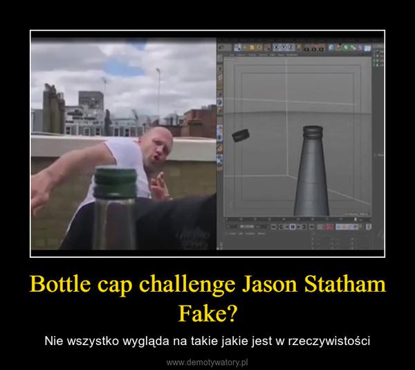 Bottle cap challenge Jason Statham Fake? – Nie wszystko wygląda na takie jakie jest w rzeczywistości