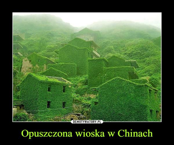 Opuszczona wioska w Chinach –