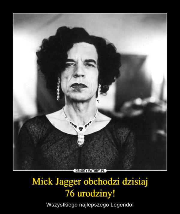 Mick Jagger obchodzi dzisiaj76 urodziny! – Wszystkiego najlepszego Legendo!