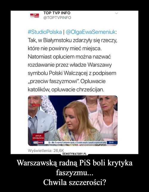 Warszawską radną PiS boli krytyka faszyzmu... Chwila szczerości?