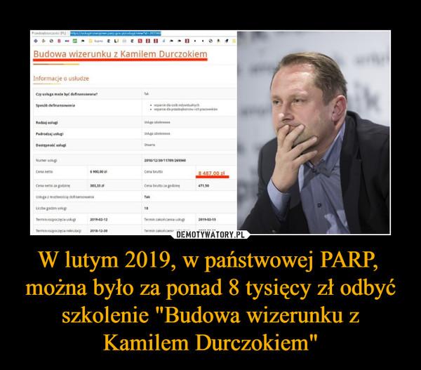 """W lutym 2019, w państwowej PARP,  można było za ponad 8 tysięcy zł odbyć szkolenie """"Budowa wizerunku z Kamilem Durczokiem"""" –"""