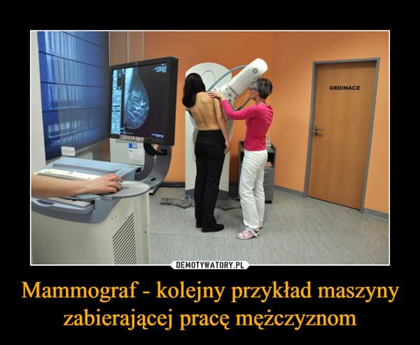 Mammograf - kolejny przykład maszyny zabierającej pracę mężczyznom –