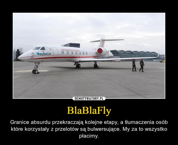 BlaBlaFly – Granice absurdu przekraczają kolejne etapy, a tłumaczenia osób które korzystały z przelotów są bulwersujące. My za to wszystko płacimy.