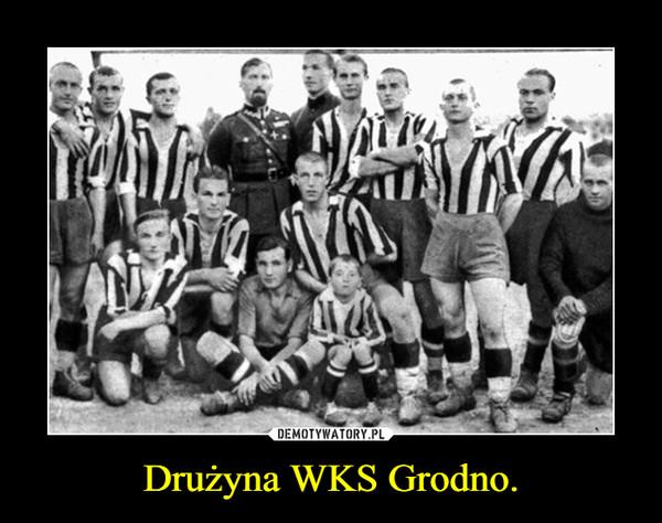 Drużyna WKS Grodno. –