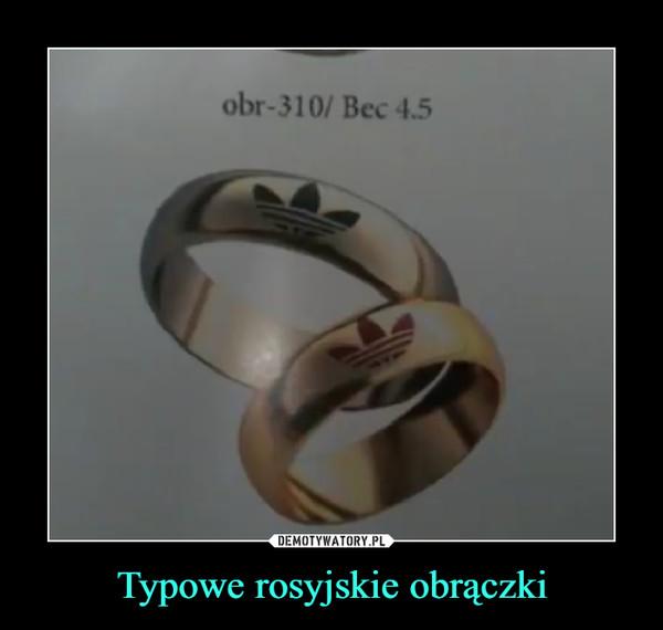 Typowe rosyjskie obrączki –