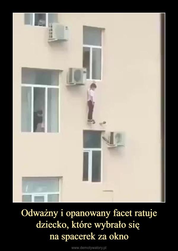 Odważny i opanowany facet ratuje dziecko, które wybrało się na spacerek za okno –