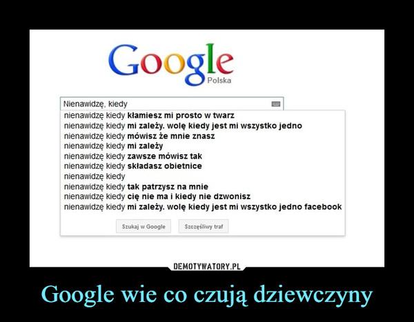 Google wie co czują dziewczyny –