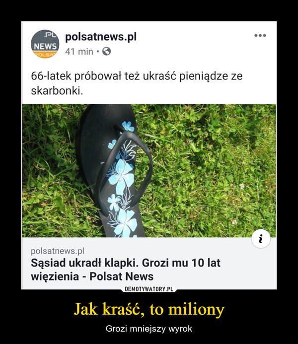 Jak kraść, to miliony – Grozi mniejszy wyrok 66-latek próbował też ukraść pieniądze zeskarbonki.polsatnews.plSąsiad ukradł klapki. Grozi mu 10 latwięzienia - Polsat News