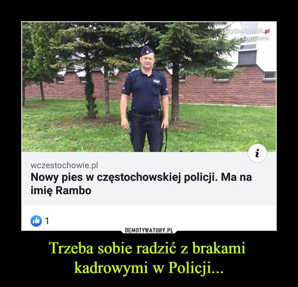 Trzeba sobie radzić z brakami kadrowymi w Policji... –  wczestochowie.pl Nowy pies w częstochowskiej policji. Ma na imię Rambo