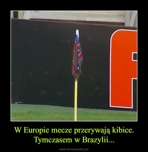W Europie mecze przerywają kibice. Tymczasem w Brazylii... –