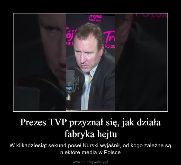 Prezes TVP przyznał się, jak działa fabryka hejtu – W kilkadziesiąt sekund poseł Kurski wyjaśnił, od kogo zależne są niektóre media w Polsce