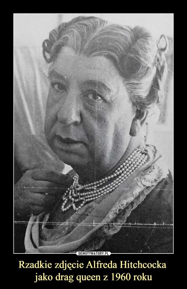 Rzadkie zdjęcie Alfreda Hitchcocka jako drag queen z 1960 roku –