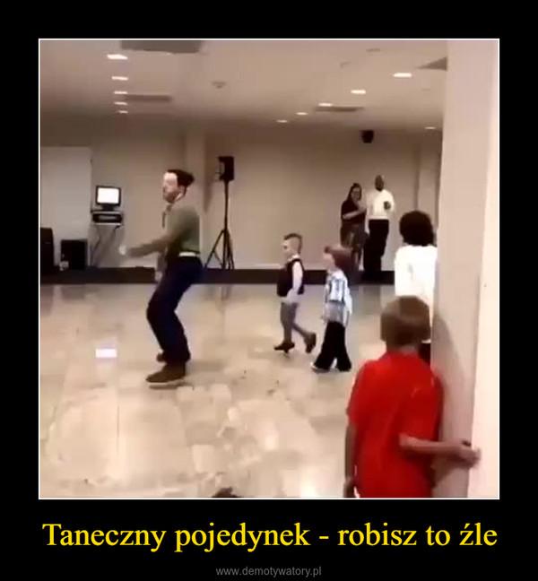 Taneczny pojedynek - robisz to źle –