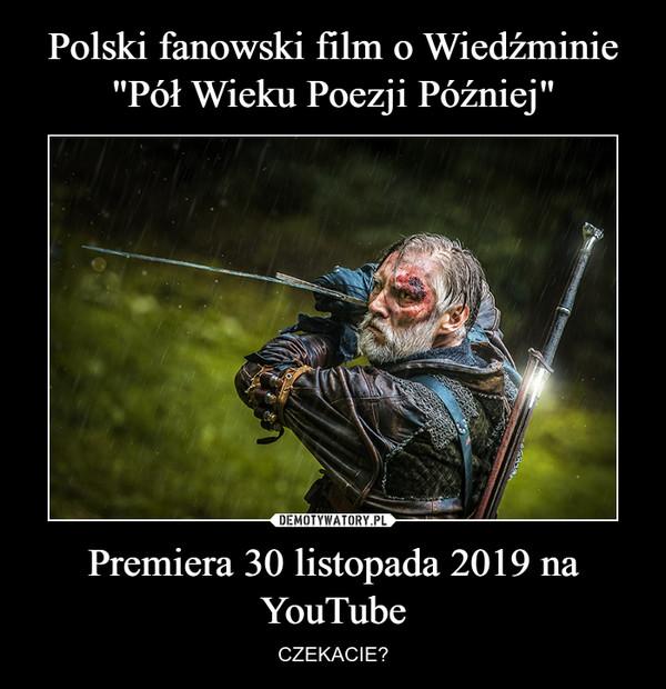 Premiera 30 listopada 2019 na YouTube – CZEKACIE?