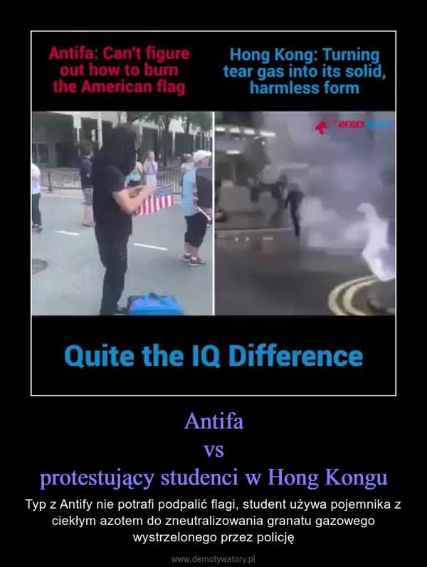 Antifavsprotestujący studenci w Hong Kongu – Typ z Antify nie potrafi podpalić flagi, student używa pojemnika z ciekłym azotem do zneutralizowania granatu gazowego wystrzelonego przez policję