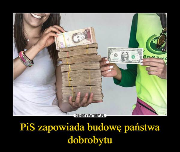 PiS zapowiada budowę państwa dobrobytu –