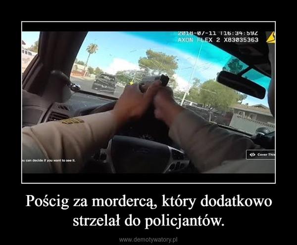 Pościg za mordercą, który dodatkowo strzelał do policjantów. –