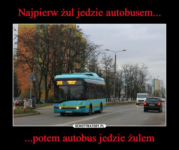 ...potem autobus jedzie żulem –