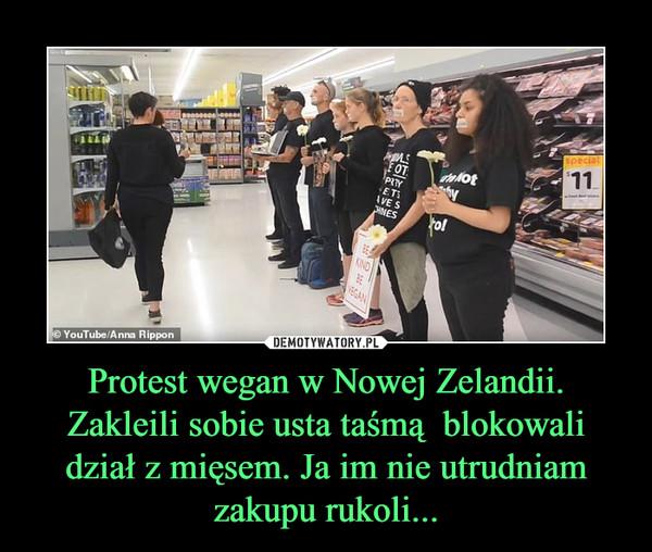 Protest wegan w Nowej Zelandii. Zakleili sobie usta taśmą  blokowali dział z mięsem. Ja im nie utrudniam zakupu rukoli... –
