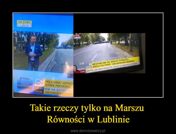 Takie rzeczy tylko na Marszu Równości w Lublinie –