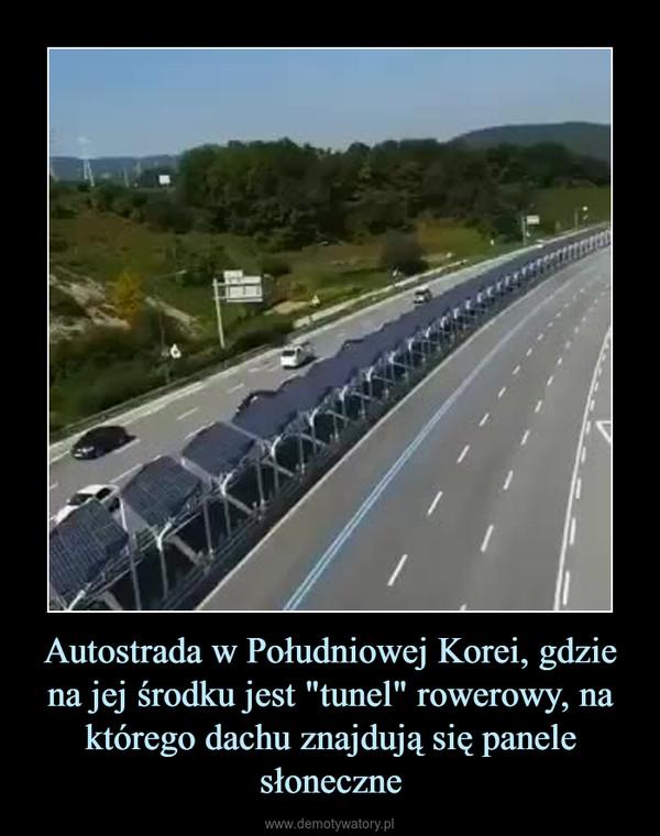 """Autostrada w Południowej Korei, gdzie na jej środku jest """"tunel"""" rowerowy, na którego dachu znajdują się panele słoneczne –"""
