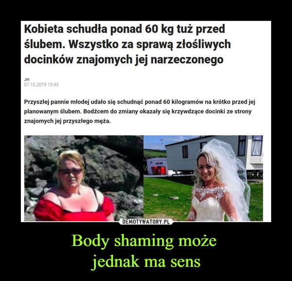Body shaming może jednak ma sens –