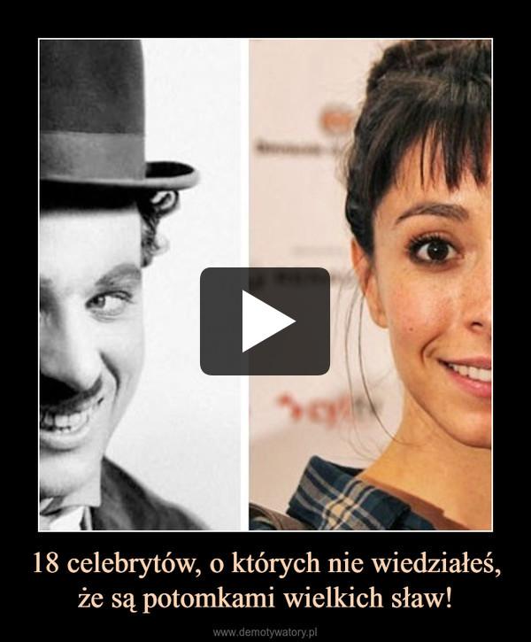 18 celebrytów, o których nie wiedziałeś, że są potomkami wielkich sław! –