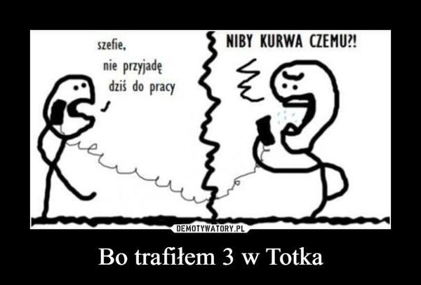 Bo trafiłem 3 w Totka –