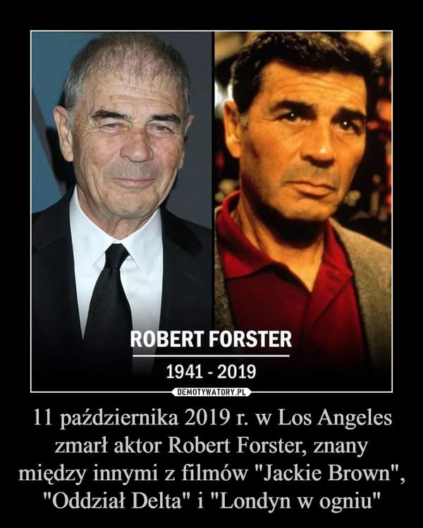 """11 października 2019 r. w Los Angeles zmarł aktor Robert Forster, znany między innymi z filmów """"Jackie Brown"""", """"Oddział Delta"""" i """"Londyn w ogniu"""" –"""