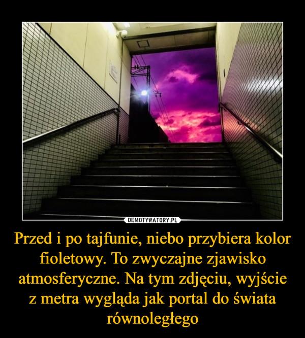 Przed i po tajfunie, niebo przybiera kolor fioletowy. To zwyczajne zjawisko atmosferyczne. Na tym zdjęciu, wyjście z metra wygląda jak portal do świata równoległego –