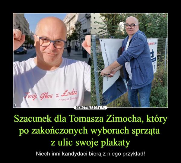Szacunek dla Tomasza Zimocha, który po zakończonych wyborach sprząta z ulic swoje plakaty – Niech inni kandydaci biorą z niego przykład!