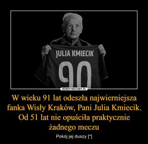 W wieku 91 lat odeszła najwierniejsza fanka Wisły Kraków, Pani Julia Kmiecik. Od 51 lat nie opuściła praktycznie żadnego meczu