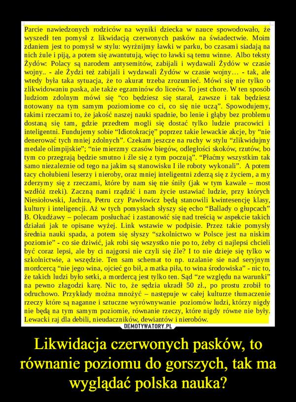 Likwidacja czerwonych pasków, to równanie poziomu do gorszych, tak ma wyglądać polska nauka? –