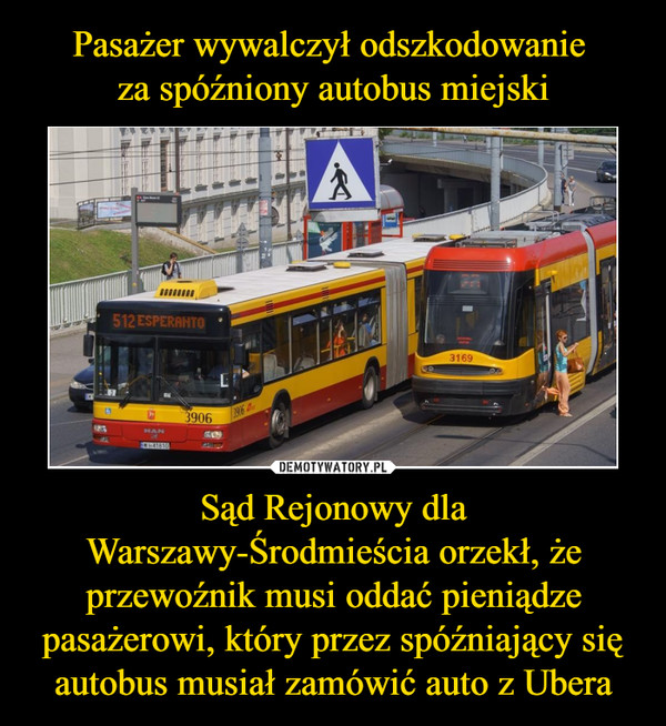 Sąd Rejonowy dla Warszawy-Środmieścia orzekł, że przewoźnik musi oddać pieniądze pasażerowi, który przez spóźniający się autobus musiał zamówić auto z Ubera –
