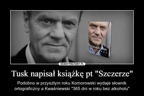 """Tusk napisał książkę pt """"Szczerze"""""""