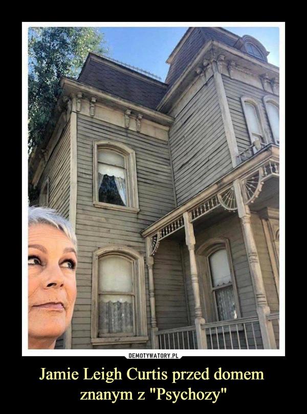 """Jamie Leigh Curtis przed domem znanym z """"Psychozy"""" –"""