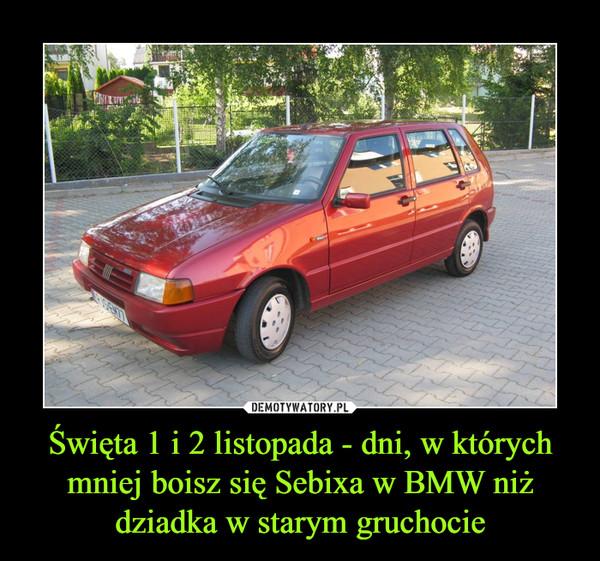 Święta 1 i 2 listopada - dni, w których mniej boisz się Sebixa w BMW niż dziadka w starym gruchocie –