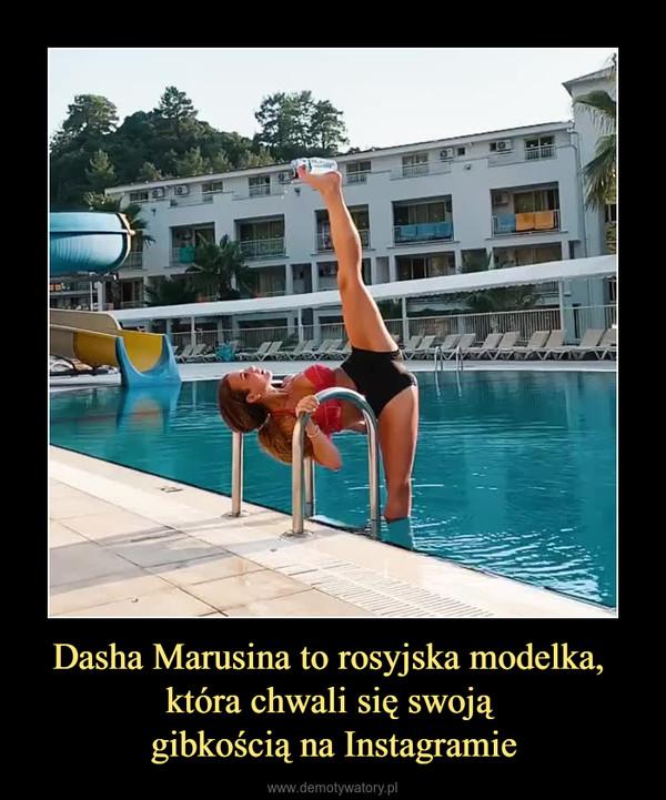 Dasha Marusina to rosyjska modelka, która chwali się swoją gibkością na Instagramie –