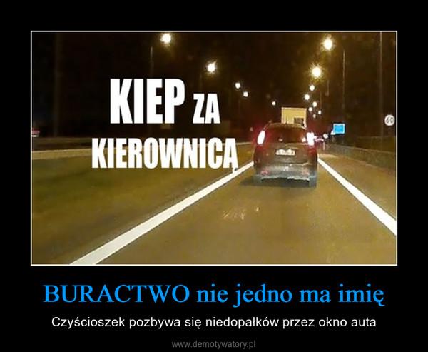 BURACTWO nie jedno ma imię – Czyścioszek pozbywa się niedopałków przez okno auta