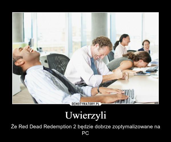 Uwierzyli – Że Red Dead Redemption 2 będzie dobrze zoptymalizowane na PC