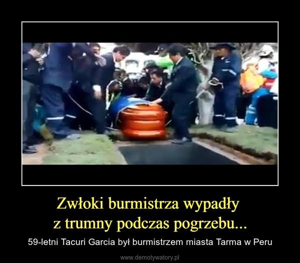 Zwłoki burmistrza wypadły z trumny podczas pogrzebu... – 59-letni Tacuri Garcia był burmistrzem miasta Tarma w Peru