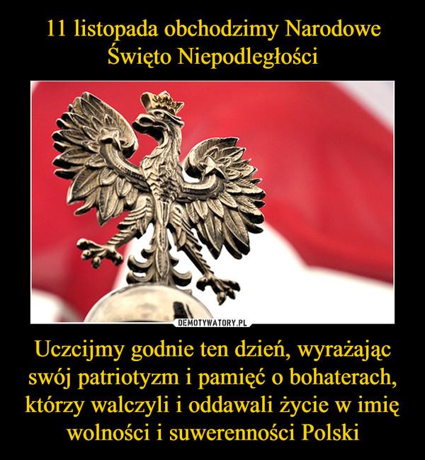Uczcijmy godnie ten dzień, wyrażając swój patriotyzm i pamięć o bohaterach, którzy walczyli i oddawali życie w imię wolności i suwerenności Polski –